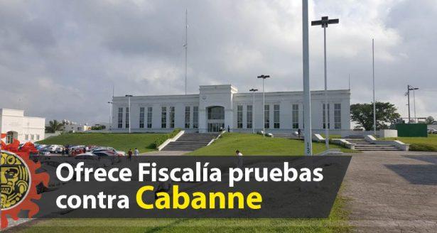 Ofrece Fiscalía pruebas contra Cabanne
