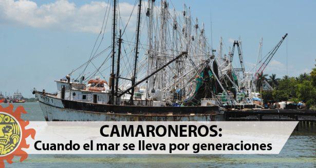 CAMARONEROS: Cuando el mar se lleva por generaciones