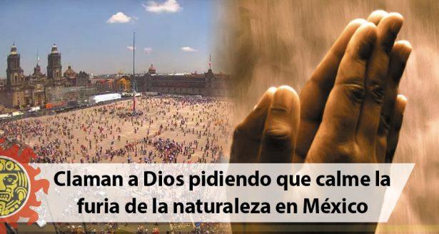 Claman a Dios pidiendo que calme la furia de la naturaleza en México