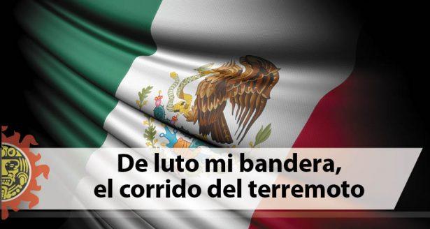 De luto mi bandera, el corrido del terremoto