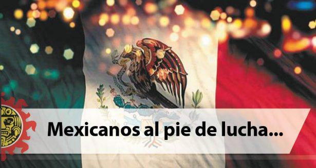 Mexicanos al pie de lucha…