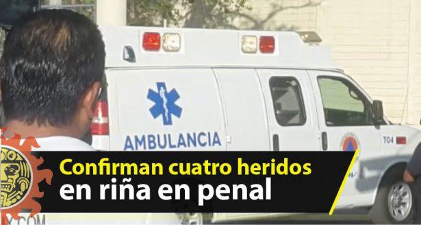 Confirman cuatro heridos  en riña en penal