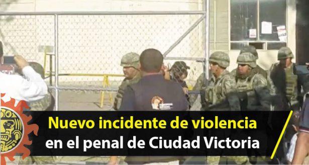 Nuevo incidente de violencia en el penal de Ciudad Victoria