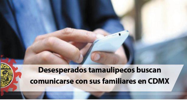 Desesperados tamaulipecos buscan comunicarse con sus familiares en CDMX