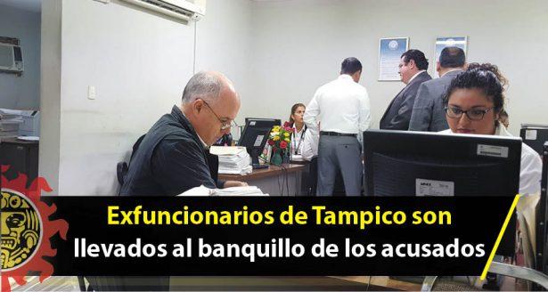 Exfuncionarios de Tampico son llevados al banquillo de los acusados