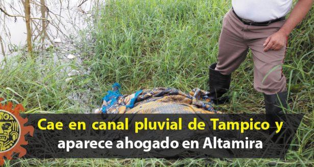 Cae en canal pluvial de Tampico y aparece ahogado en Altamira