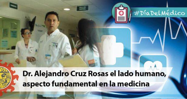 Dr. Alejandro Cruz Rosas el lado humano, aspecto fundamental en la medicina
