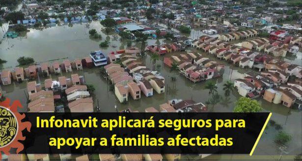 Infonavit aplicará seguros para apoyar a familias afectadas por inundaciones
