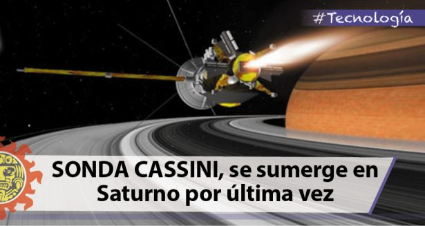 SONDA CASSINI, se sumerge en Saturno por última vez