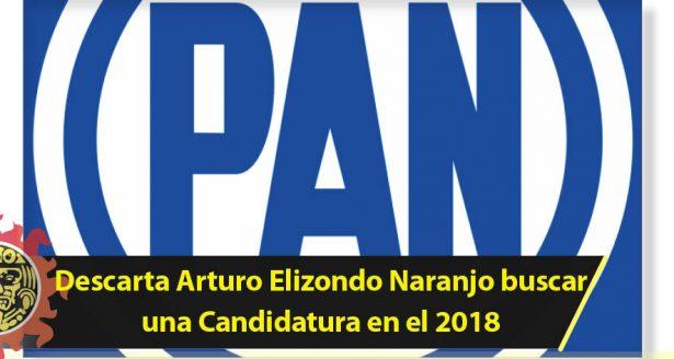 Descarta Arturo Elizondo Naranjo buscar una Candidatura en el 2018