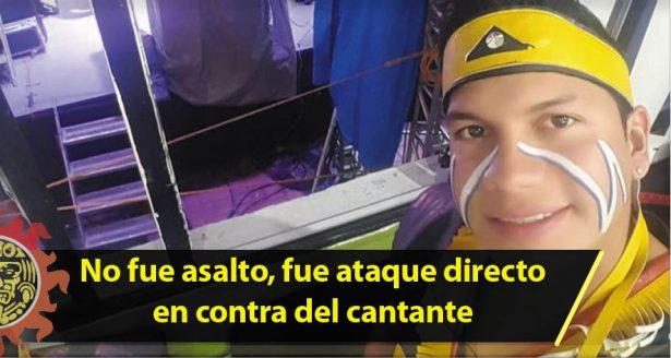 No fue asalto, fue ataque directo en contra del cantante de Banda Cuisillos