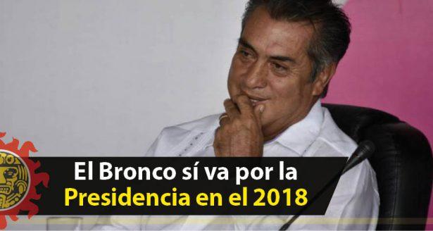 El Bronco sí va por la Presidencia en el 2018