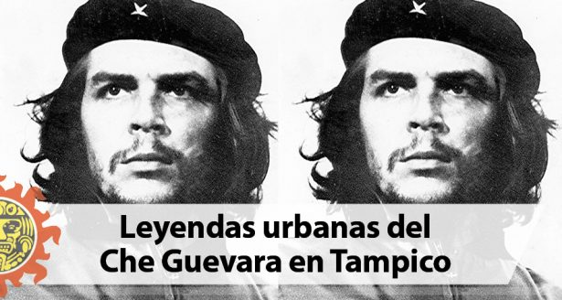 Leyendas urbanas del Che Guevara en Tampico a 50 años de su muerte