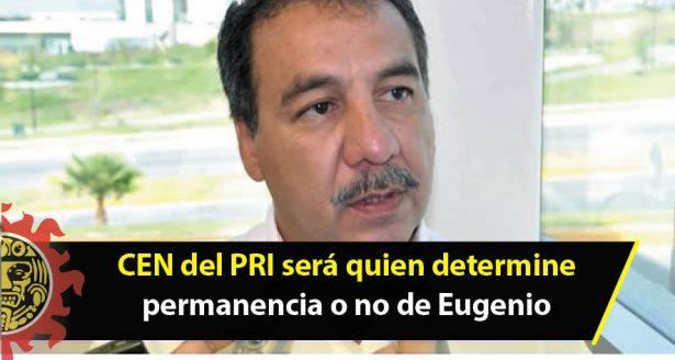 CEN del PRI será quien determine permanencia o no de Eugenio
