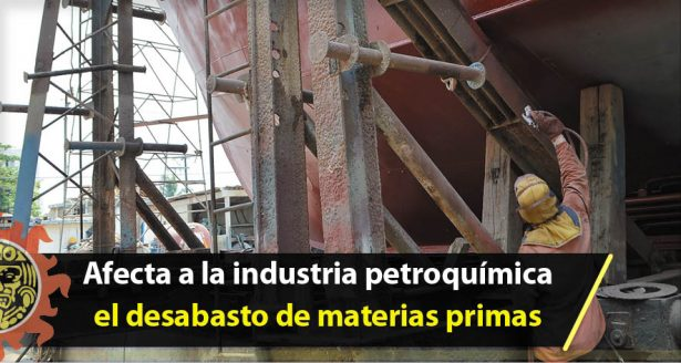 Afecta a la industria petroquímica el desabasto de materias primas