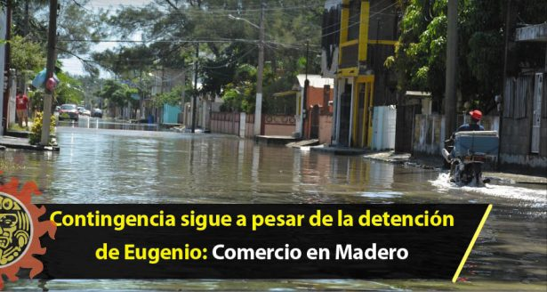 Contingencia sigue a pesar de la detención de Eugenio: Comercio en Madero