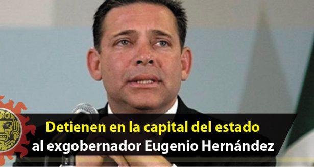 Detienen en la capital del estado al exgobernador Eugenio Hernández