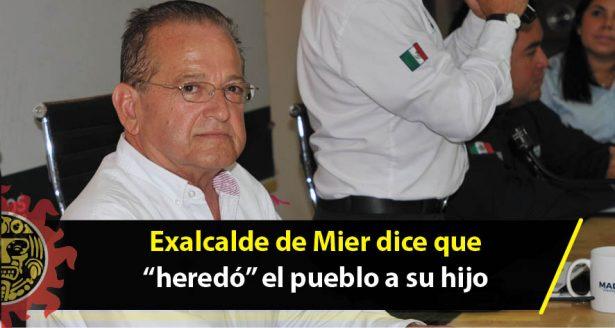 """Exalcalde de Mier dice que """"heredó"""" el pueblo a su hijo"""