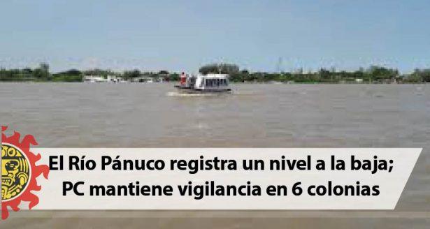 El Río Pánuco registra un nivel a la baja; PC mantiene vigilancia en 6 colonias