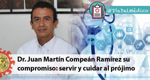 Dr. Juan Martín Compeán Ramírez su compromiso: servir y cuidar al prójimo