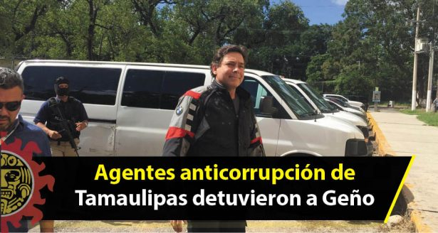Agentes Anticorrupción de Tamaulipas detuvieron a Geño