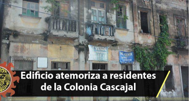 Edificio atemoriza a residentes de la Colonia Cascajal