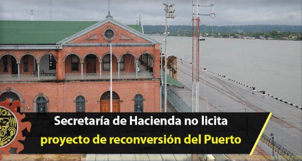 Secretaría de Hacienda no licita proyecto de reconversión del Puerto