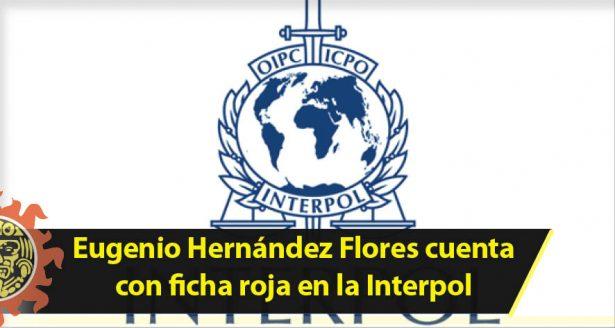 Eugenio Hernández Flores cuenta con ficha roja en la Interpol