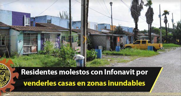 Residentes molestos con Infonavit por venderles casas en zonas inundables