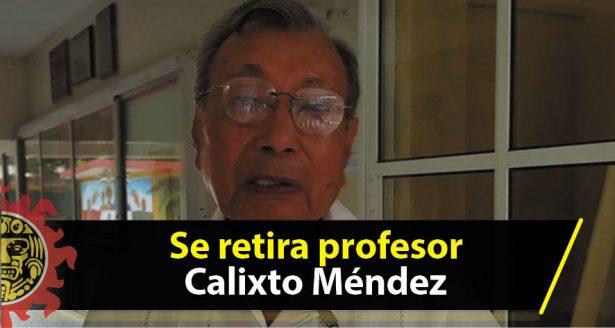 Se retira profesor Calixto Méndez