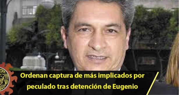 Ordenan captura de más implicados por peculado tras detención de Eugenio