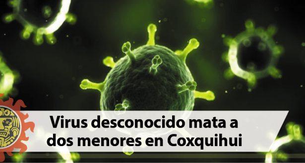 Virus desconocido mata a dos menores en Coxquihui