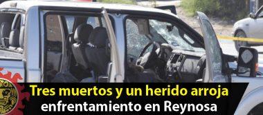 Tres muertos y un herido arroja enfrentamiento en Reynosa