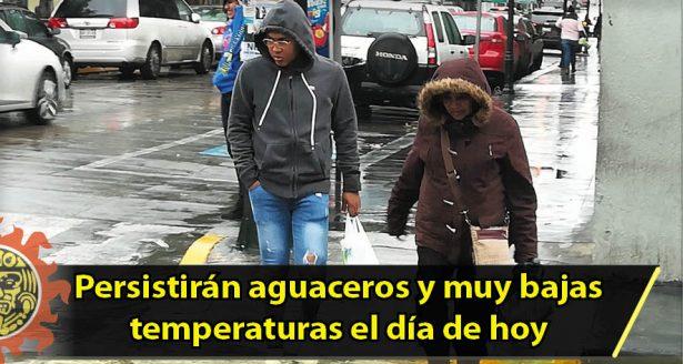 Persistirán aguaceros y muy bajas temperaturas el día de hoy