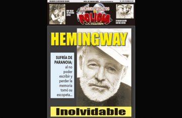 HEMINGWAY… INOLVIDABLE SUFRÍA PARANOIA; AL NO PODER ESCRIBIR Y PERDER LA MEMORIA TOMÓ SU ESCOPETA…